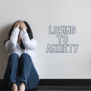 Losing to Anxiety
