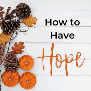 How to Have Hope